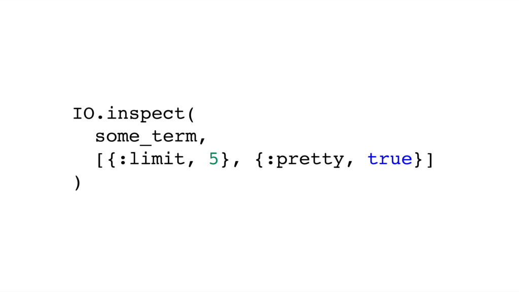 IO.inspect( some_term, [{:limit, 5}, {:pretty, ...