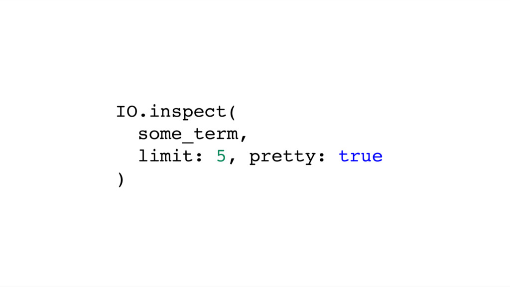 IO.inspect( some_term, limit: 5, pretty: true )