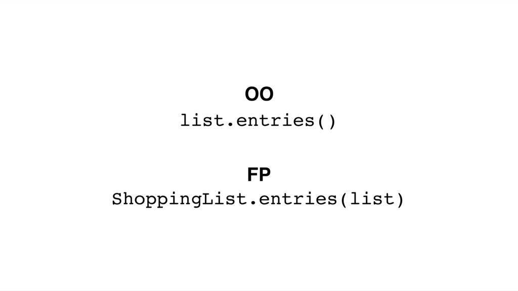 list.entries() ShoppingList.entries(list) OO FP