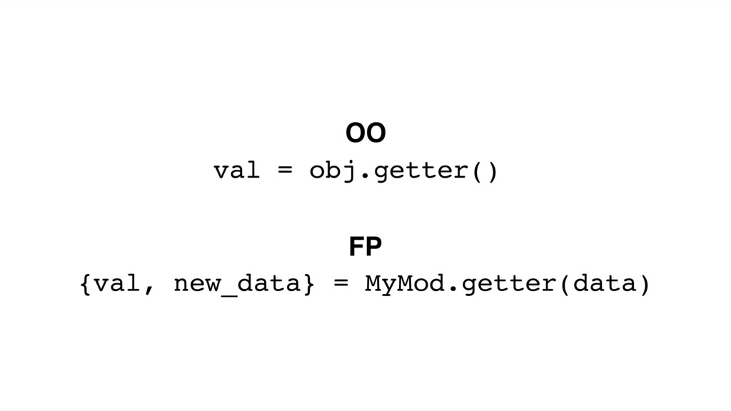 val = obj.getter() {val, new_data} = MyMod.gett...
