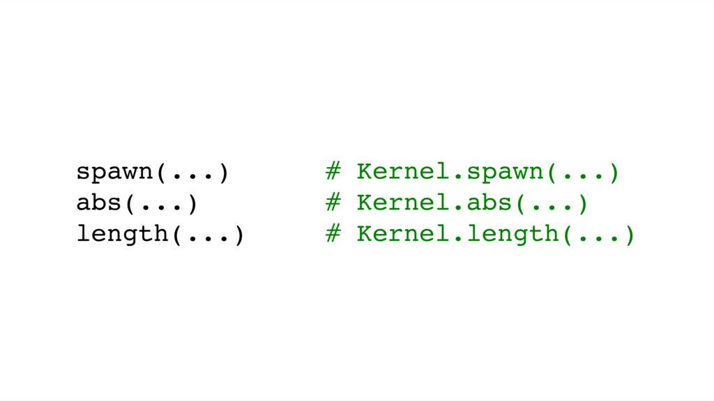 spawn(...) # Kernel.spawn(...) abs(...) # Kerne...