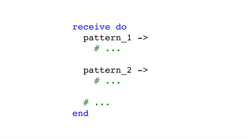 receive do pattern_1 -> # ... pattern_2 -> # .....