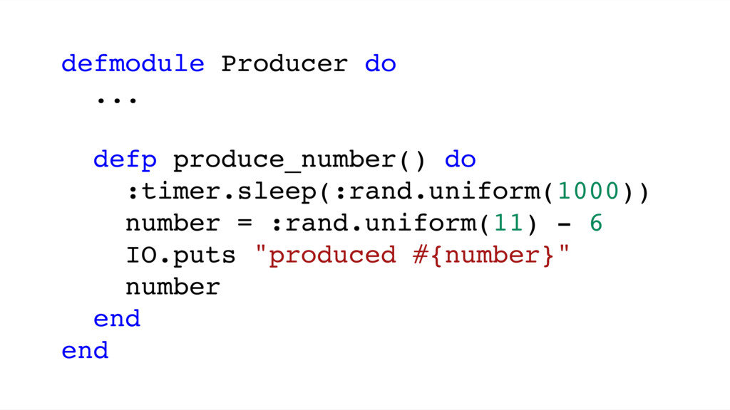 defmodule Producer do ... defp produce_number()...