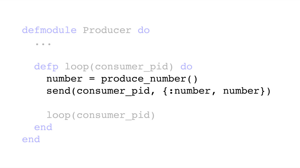 defmodule Producer do ... defp loop(consumer_pi...