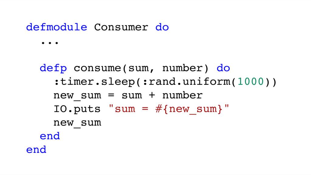 defmodule Consumer do ... defp consume(sum, num...