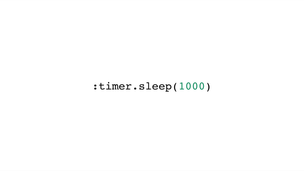 :timer.sleep(1000)