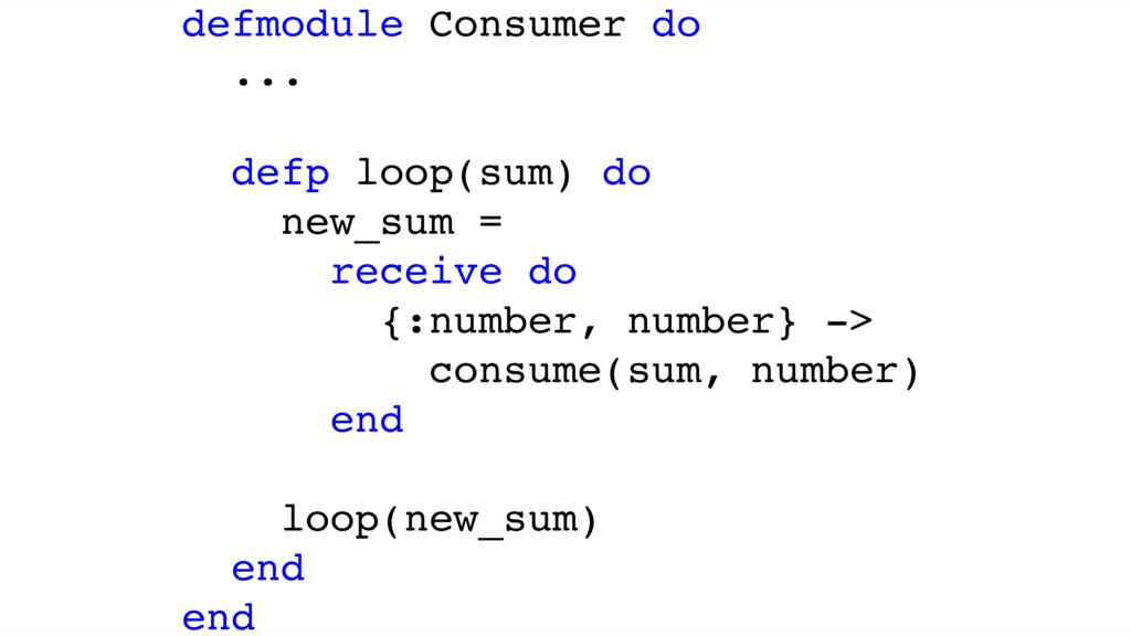 defmodule Consumer do ... defp loop(sum) do new...