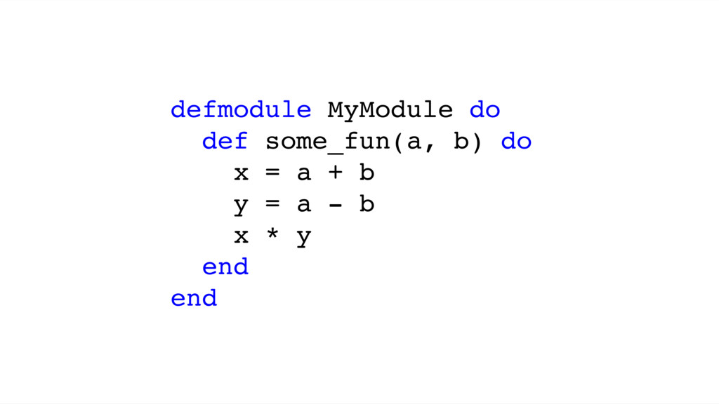 defmodule MyModule do def some_fun(a, b) do x =...