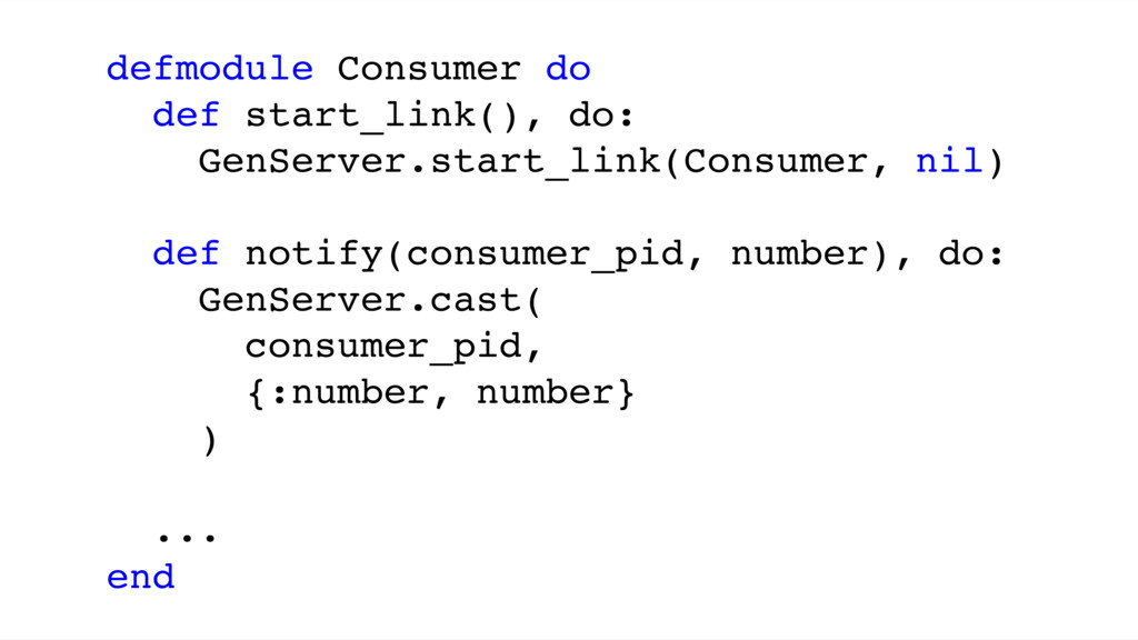 defmodule Consumer do def start_link(), do: Gen...