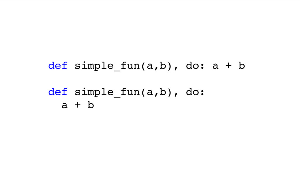 def simple_fun(a,b), do: a + b def simple_fun(a...