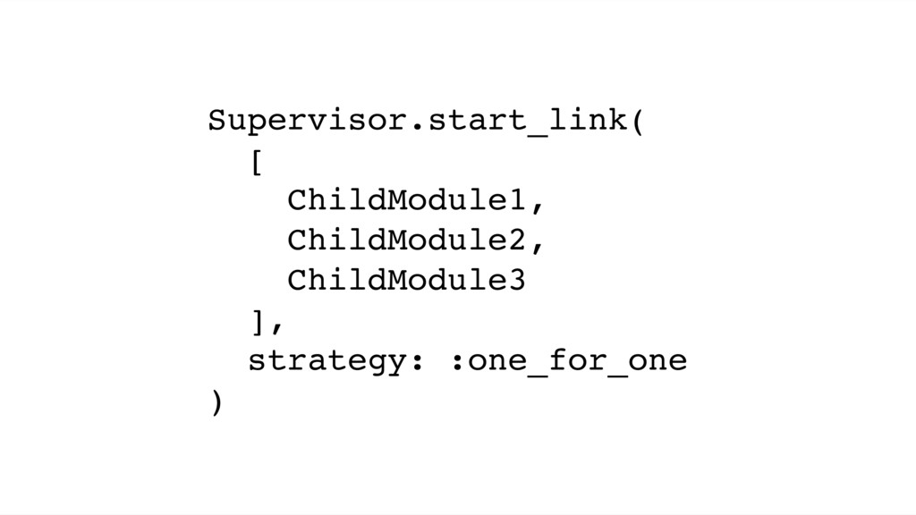 Supervisor.start_link( [ ChildModule1, ChildMod...