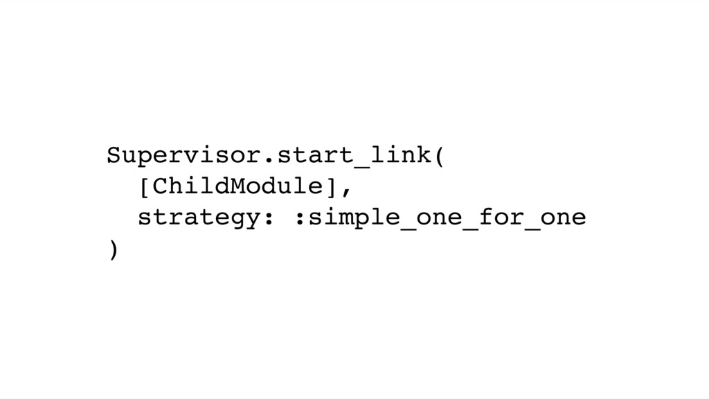 Supervisor.start_link( [ChildModule], strategy:...
