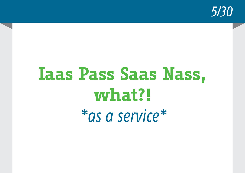 5/30 Iaas Pass Saas Nass, what?! *as a service*