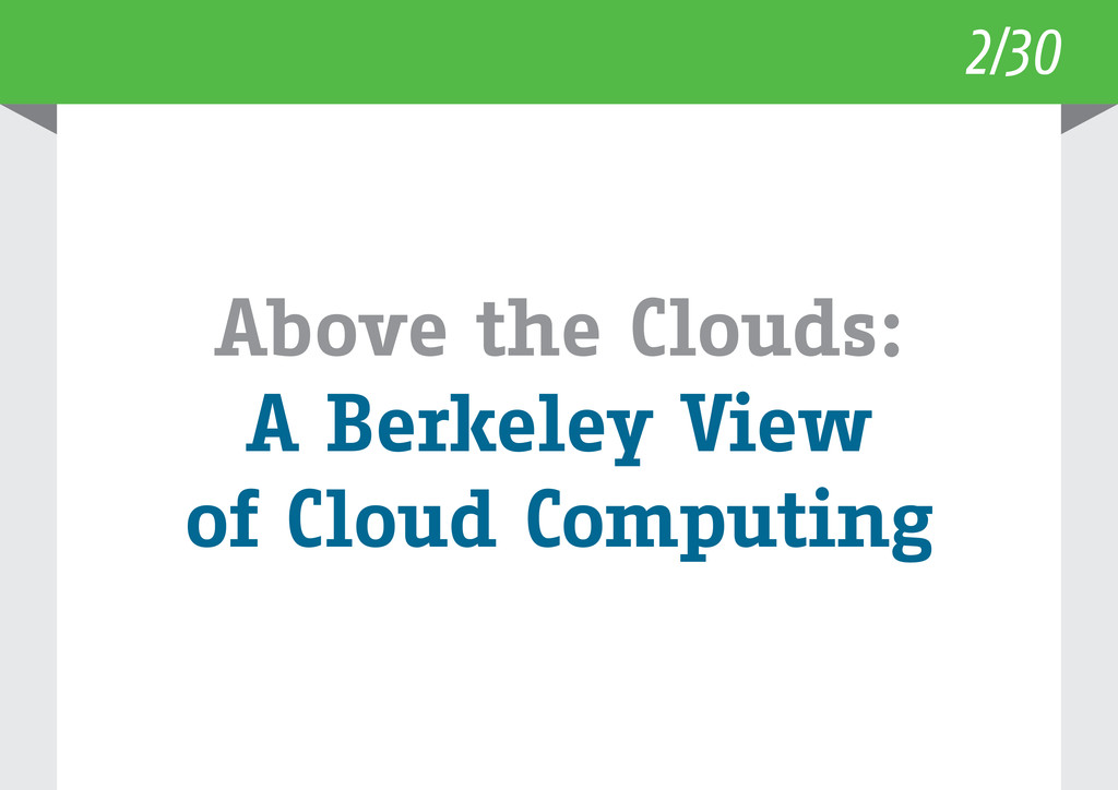 2/30 Above the Clouds: A Berkeley View of Cloud...