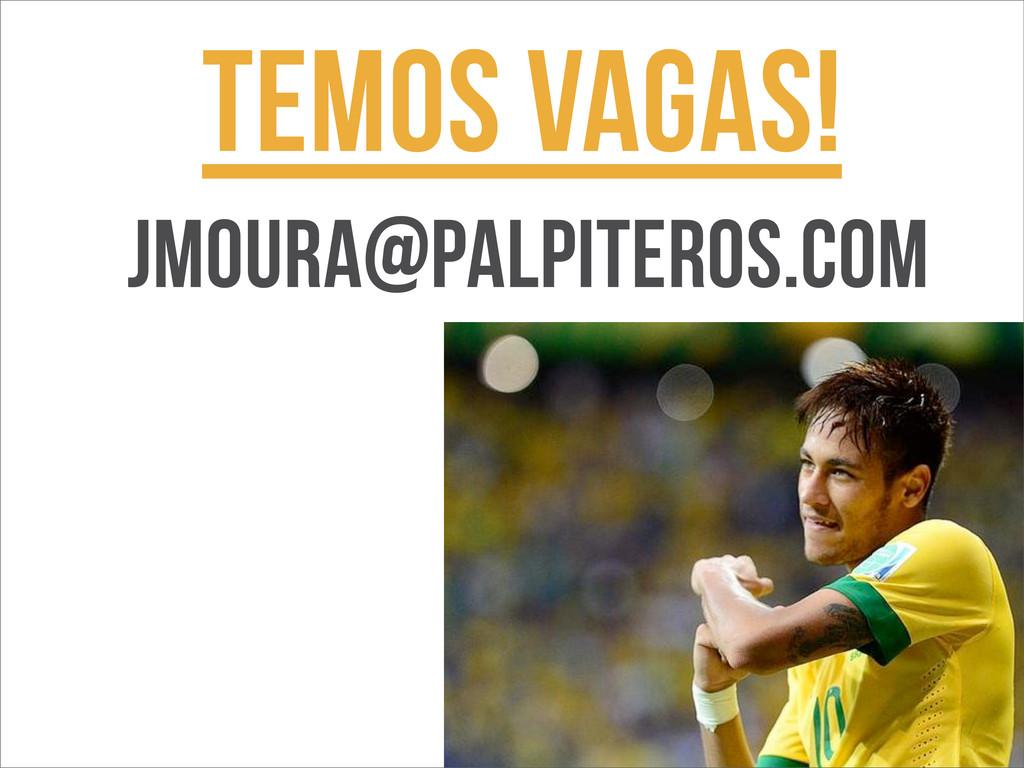 TEMOS vAGAS! jmoura@palpiteros.com