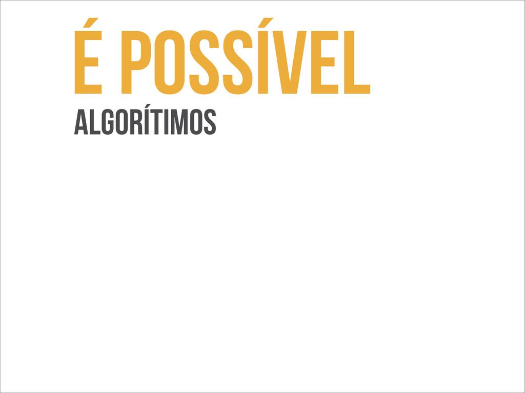 é possível algorítimos