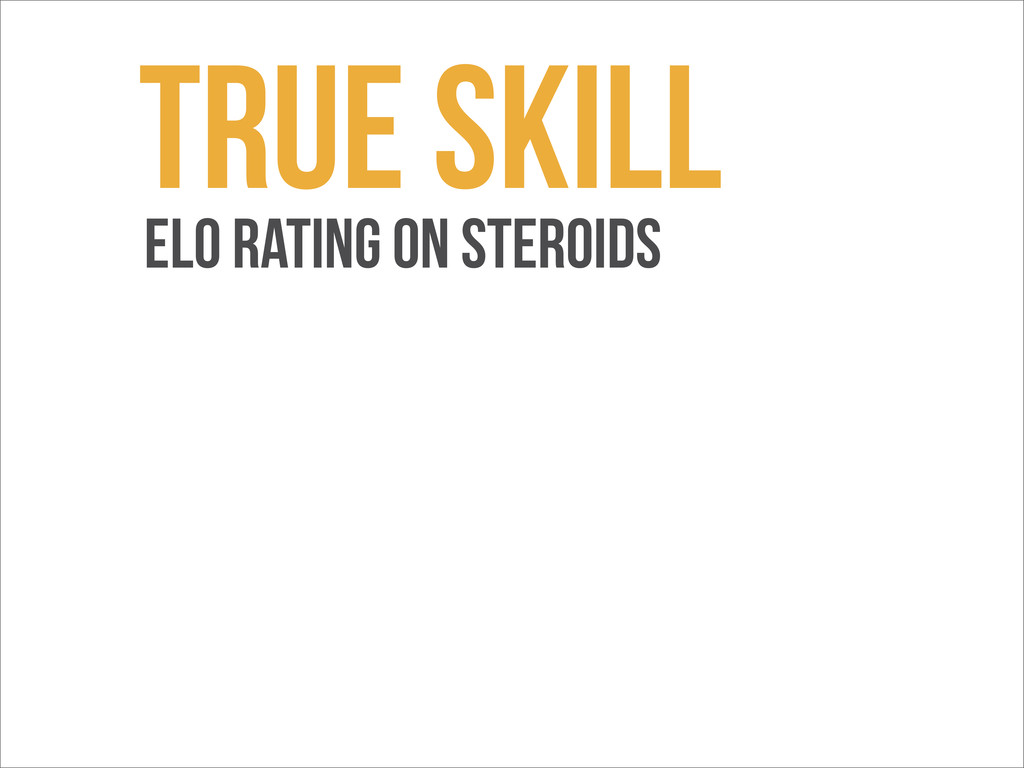 TrUE Skill ELo Rating on Steroids