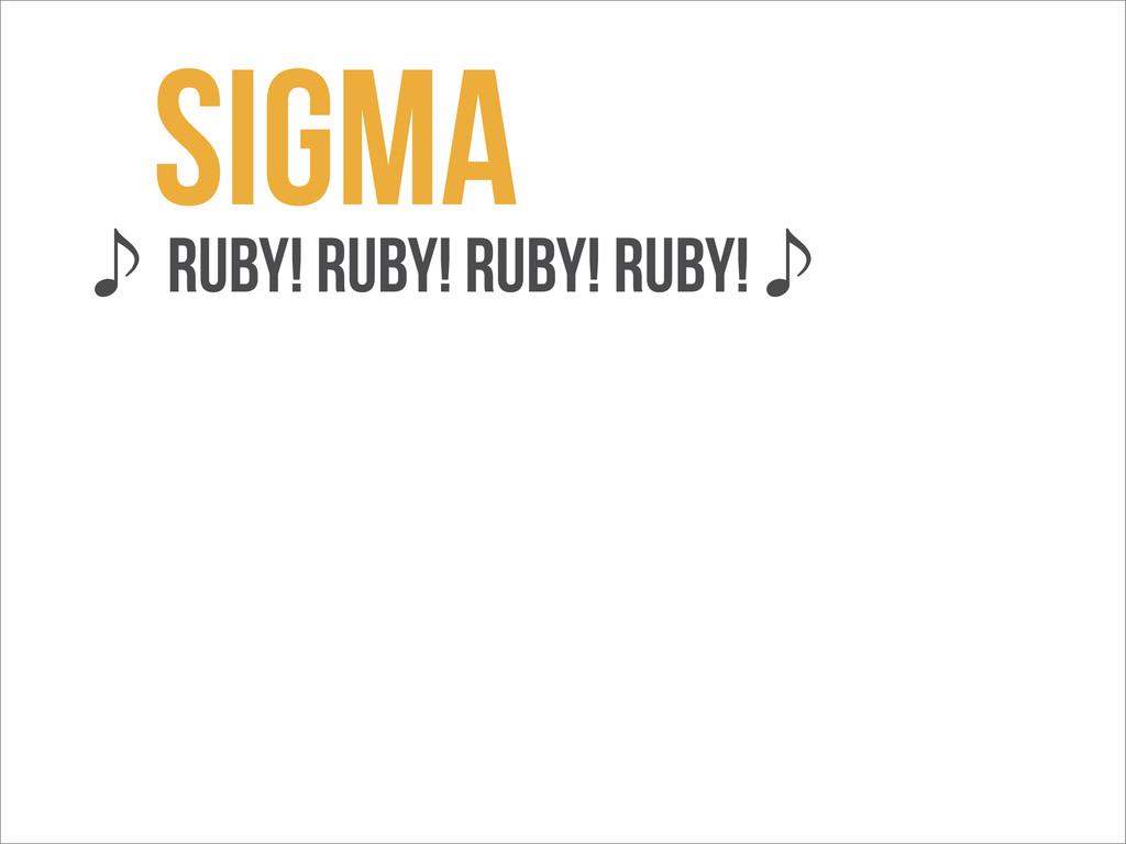Sigma ̇ Ruby! ruby! Ruby! Ruby!̇