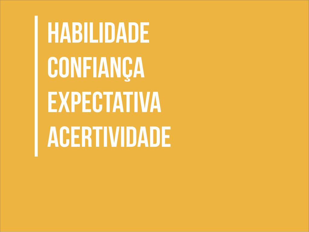 Habilidade COnfiança EXpectativa acertividade