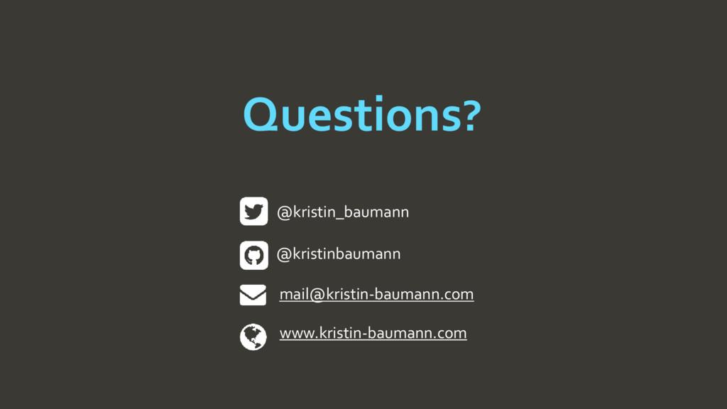 Questions? @kristin_baumann mail@kristin-bauman...