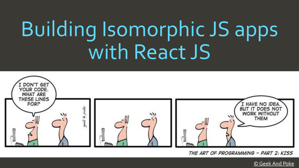 Building Isomorphic JS apps with React JS © Gee...