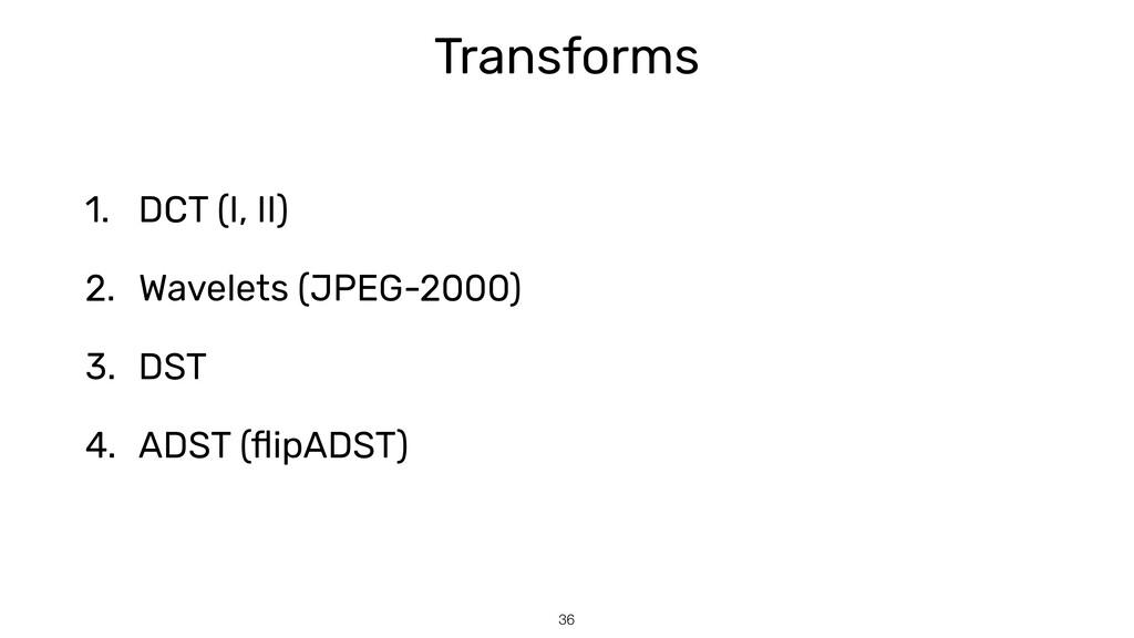 36 Transforms 1. DCT (I, II)   2. Wavelets (JPE...