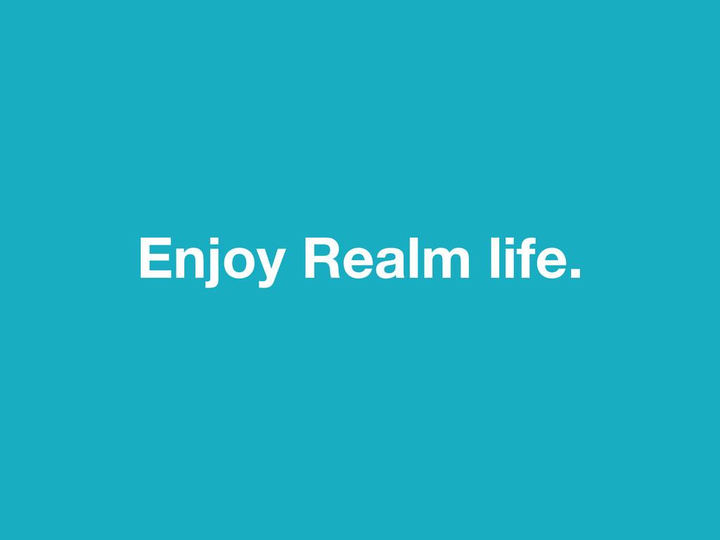 Enjoy Realm life.