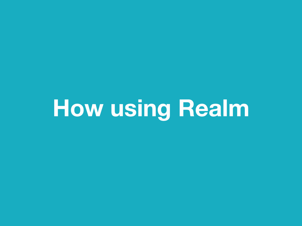 How using Realm