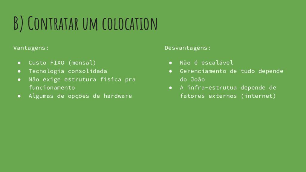 B) Contratar um colocation Vantagens: ● Custo F...
