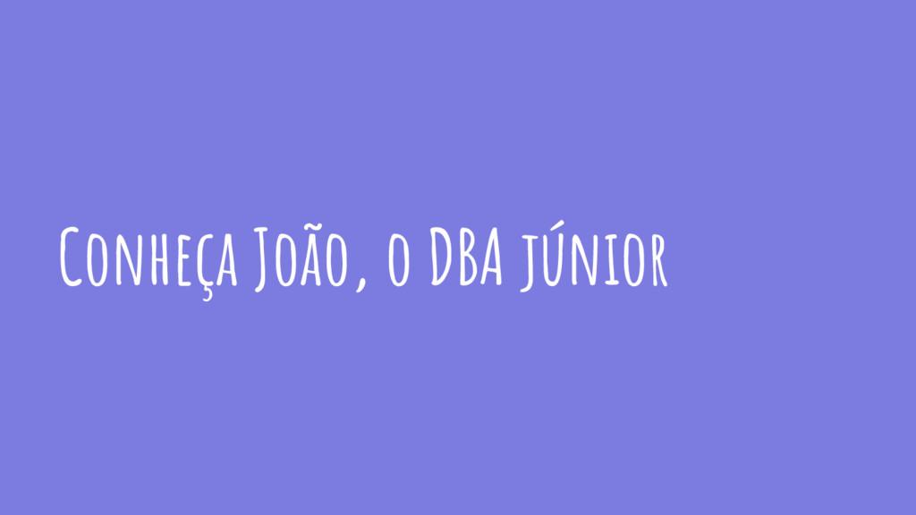 Conheça João, o DBA júnior