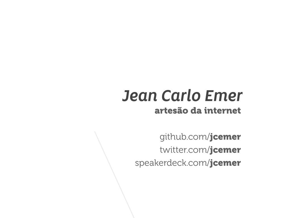 Jean Carlo Emer artesão da internet github.com/...
