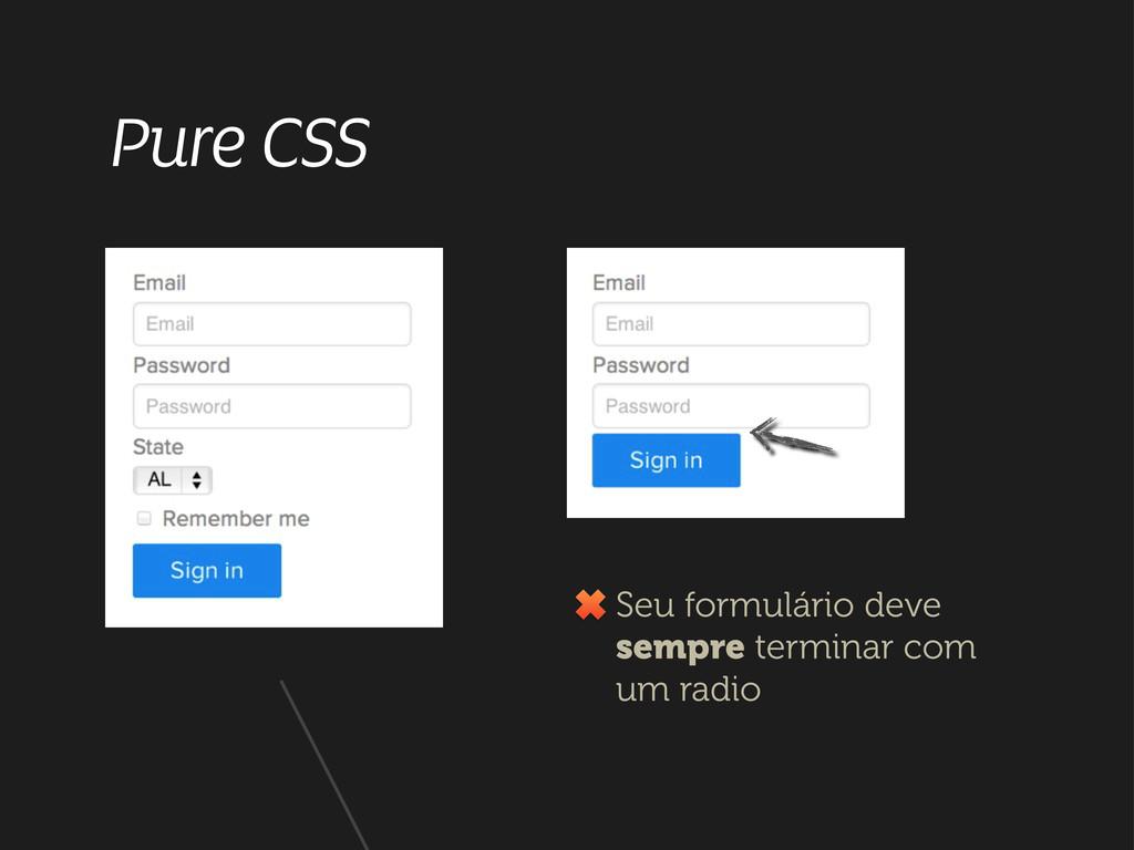 Pure CSS Seu formulário deve sempre terminar co...