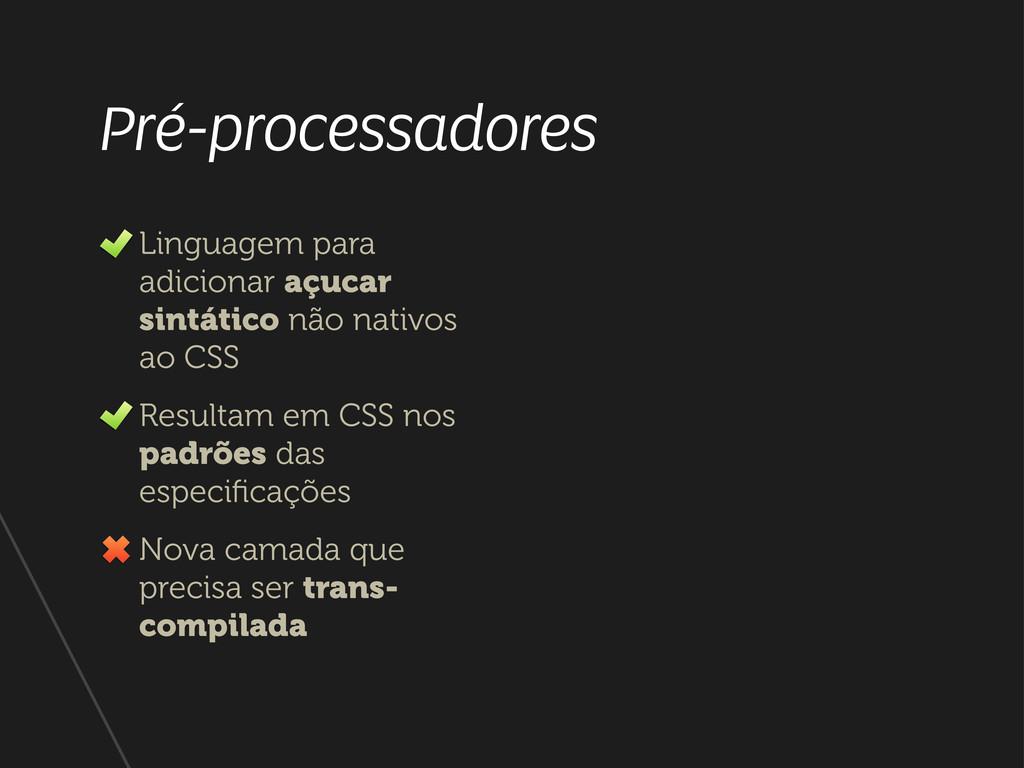 Pré-processadores Linguagem para adicionar açuc...