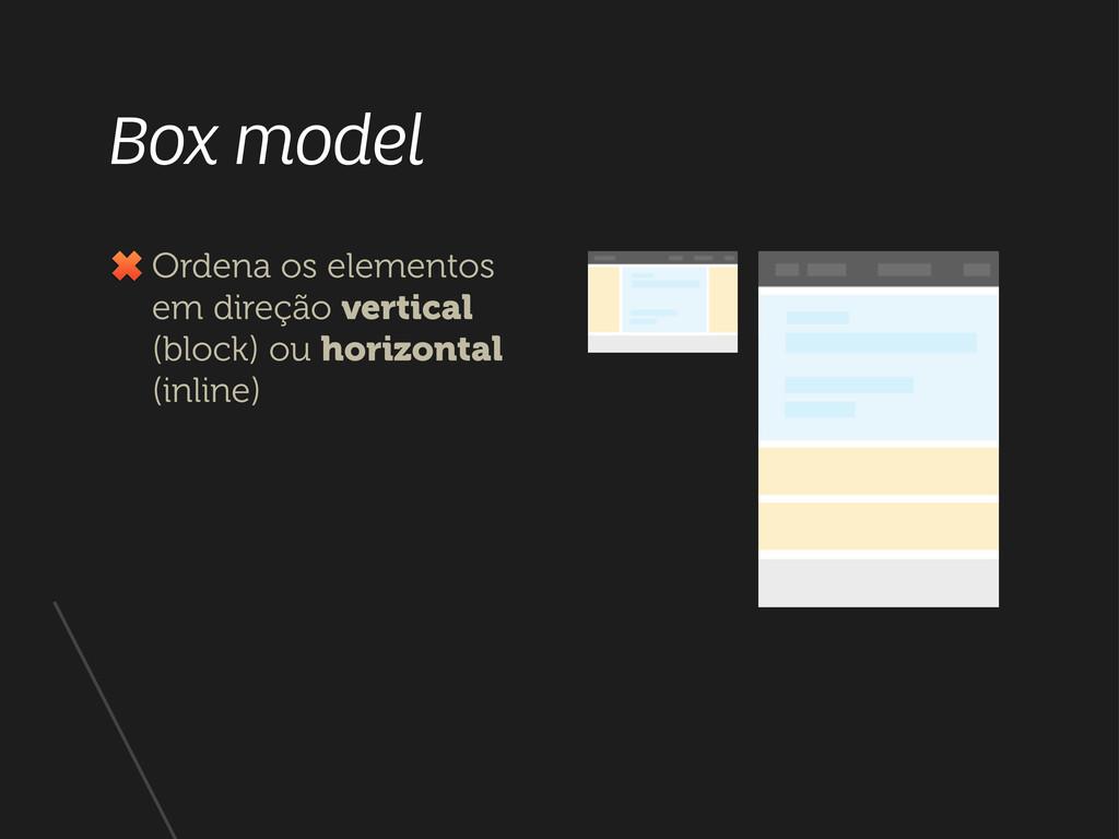 Box model Ordena os elementos em direção vertic...