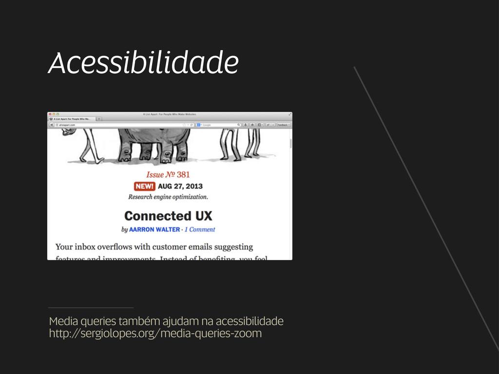 Acessibilidade Media queries também ajudam na a...