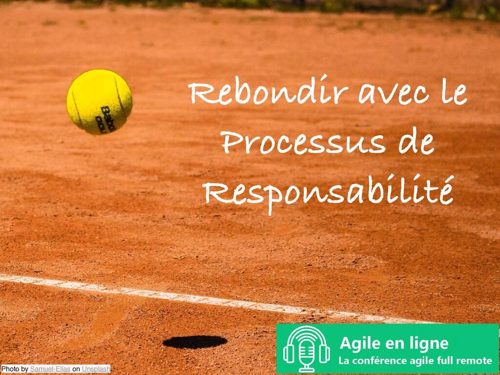 Rebondir avec le Processus de Responsabilité Ph...