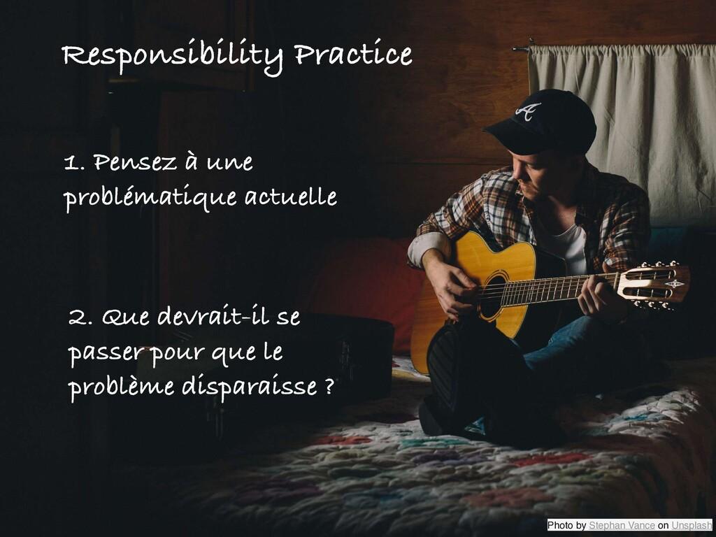Responsibility Practice 1. Pensez à une problém...