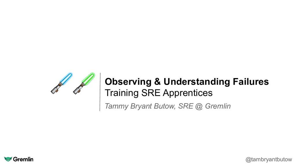 Observing & Understanding Failures Training SRE...