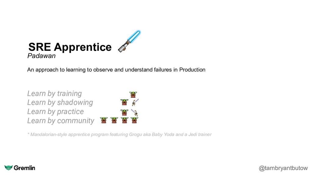 SRE Apprentice @tambryantbutow Padawan An appro...