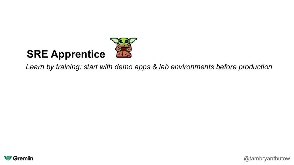 SRE Apprentice Learn by training: start with de...