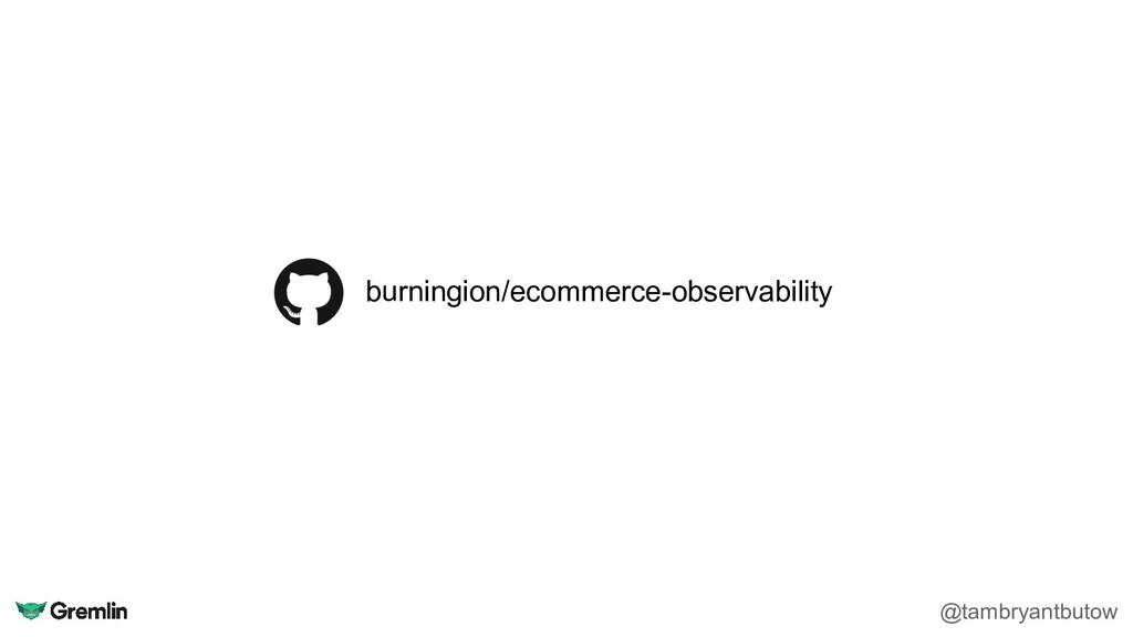 burningion/ecommerce-observability @tambryantbu...