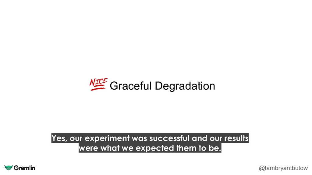 Graceful Degradation @tambryantbutow Yes, our e...