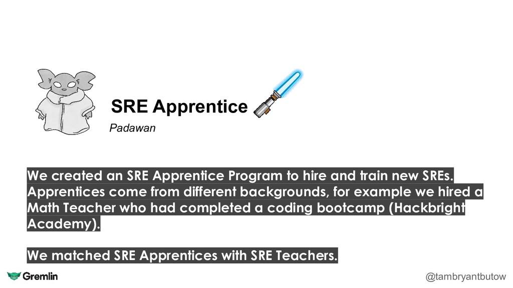 SRE Apprentice @tambryantbutow Padawan We creat...