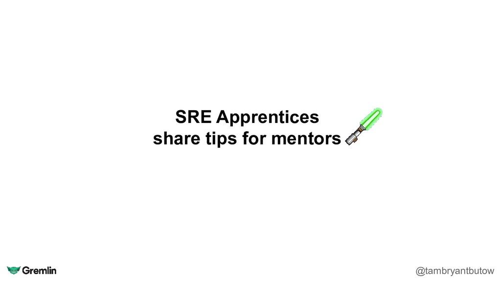 SRE Apprentices share tips for mentors @tambrya...