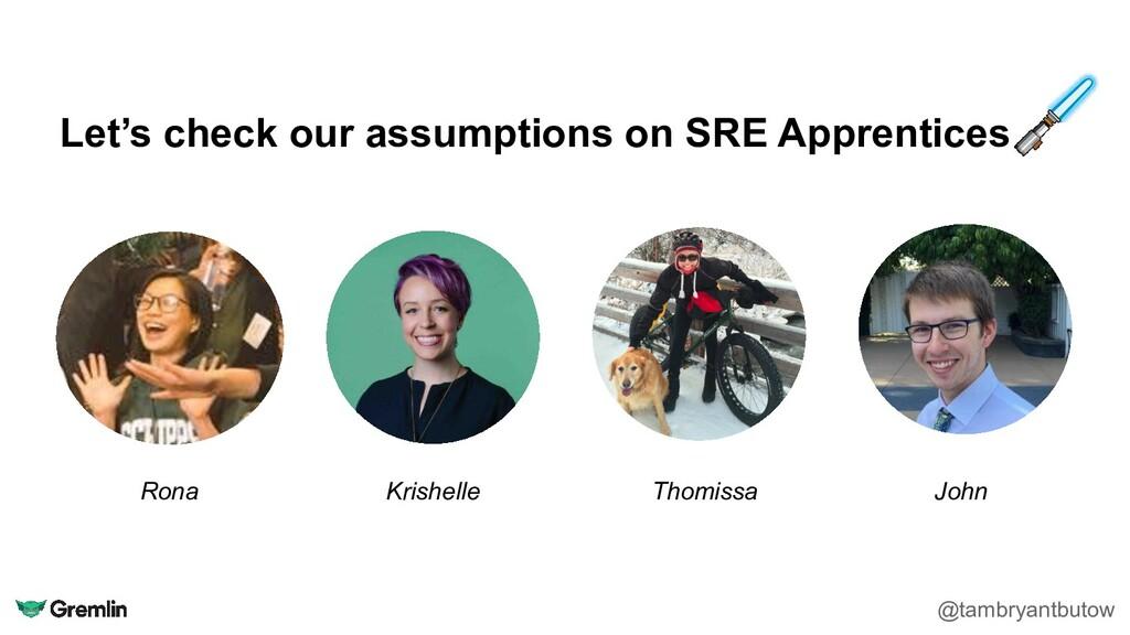 Let's check our assumptions on SRE Apprentices ...