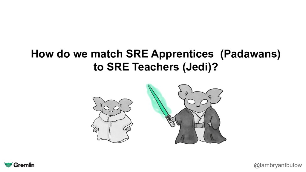 How do we match SRE Apprentices (Padawans) to S...