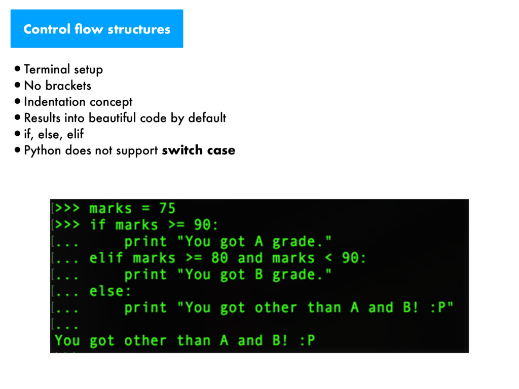 Control flow structures •Terminal setup •No brac...