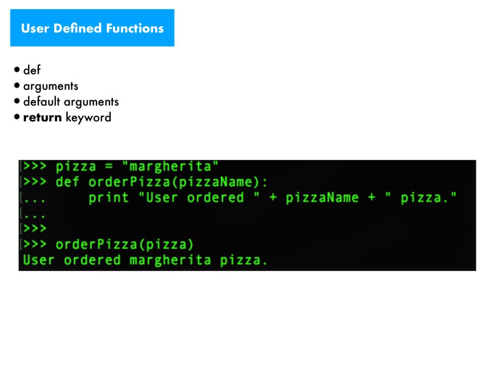 User Defined Functions •def •arguments •default ...