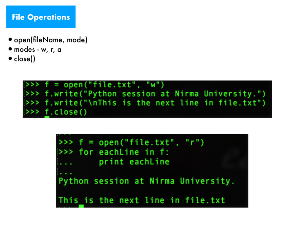 File Operations •open(fileName, mode) •modes - w...