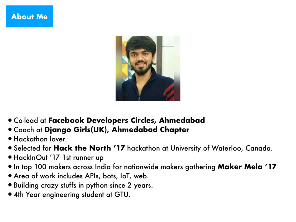 About Me •Co-lead at Facebook Developers Circle...